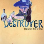 Destroyer Trouble in Dreams review