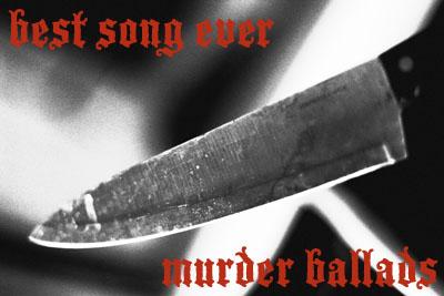 Best Song Ever: Murder Ballads
