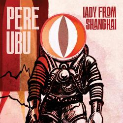 Pere Ubu - Lady From Shanghai