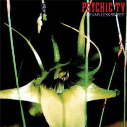 Psychic TV - Dreams Less Sweet