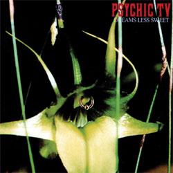 Psychic TV - Dreams Less Sweet