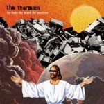 Thermals - The Body, the blood the machine review