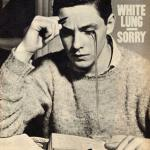 White Lung Sorry