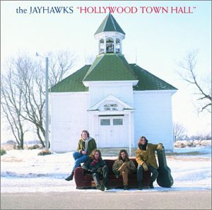 best alt-country albums Jayhawks - Hollywood Town Hall