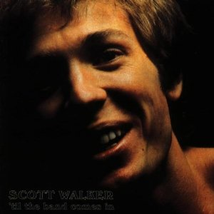 Scott Walker - Till the Band Comes In