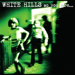 White Hills - So You Are... So You'll Be...
