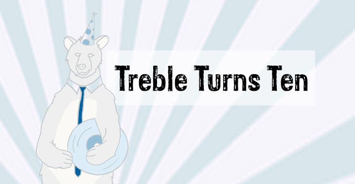 Treble turns 10
