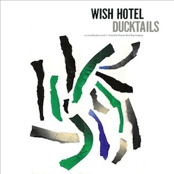 Ducktails - Wish Hotel EP