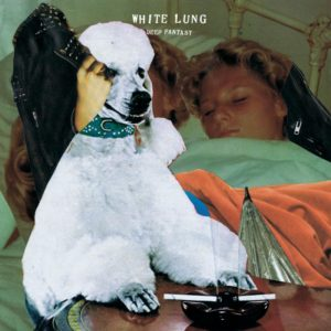 White Lung Deep Fantasy Top 10 Punk Albums 2014