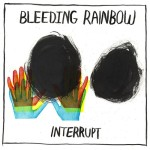 Bleeding Rainbow : Interrupt