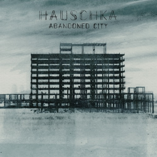 Hauschka Abandoned City review