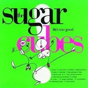 Sugarcubes Life's Too Good