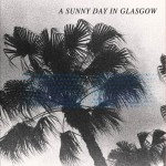 A Sunny Day in Glasgow Sea When Absent review