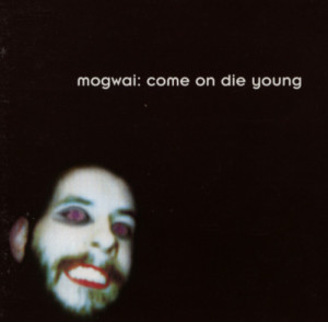 Mogwai Come on Die Young