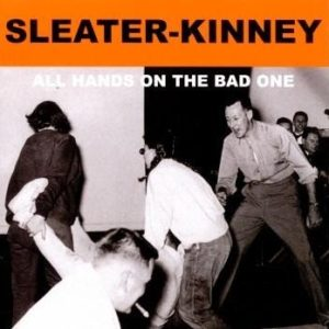 Sleater-Kinney All Hands on the bad one