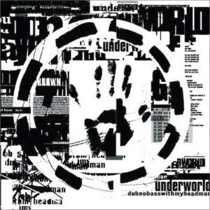 Underworld dubnobasswithmyheadman reissue