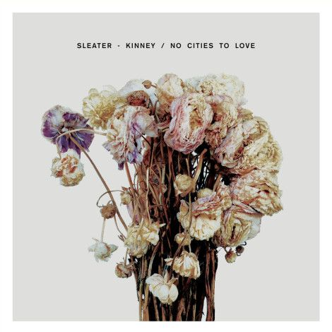 Sleater-Kinney No Cities to Love