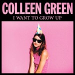 Colleen Green : I Want to Grow Up