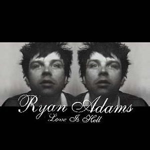 best Ryan Adams songs Love Is Hell
