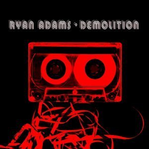 best Ryan Adams songs Demolition