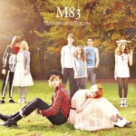 best M83 songs Saturdays=Youth