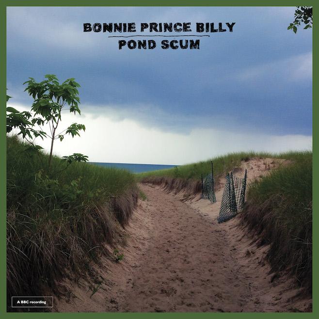 """Bonnie """"Prince"""" Billy Pond Scum"""