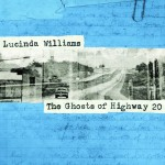 Lucinda Williams : The Ghosts of Highway 20