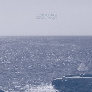 Cloud Nothings new album Life Without Sound