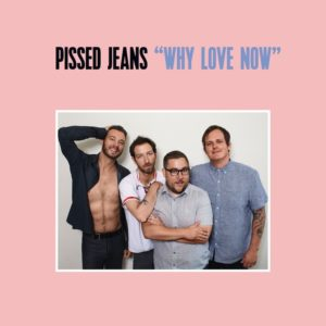 Pissed Jeans new album Why Love Now