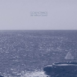 Cloud Nothings Life Without Sound review