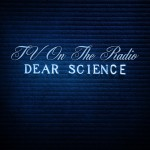 TV on the Radio dear science review