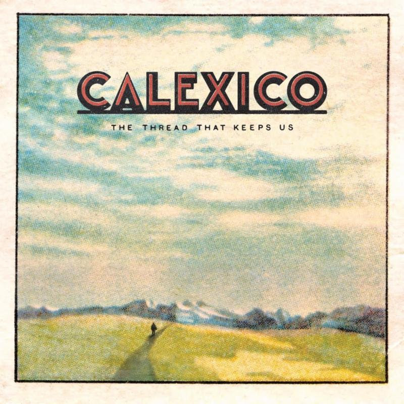 Calexico new album The Thread That Keeps Us