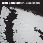 A Place to Bury Strangers Exploding Head review