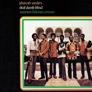 Chronique de Pharaoh Sanders Deaf Dumb Blind