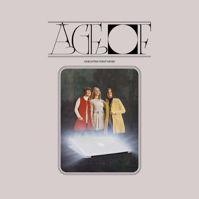 Oneohtrix Point Never Age Of review