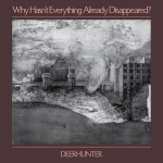 Deerhunter Why Hasn't Everything Already Disappeared review Album of the Week