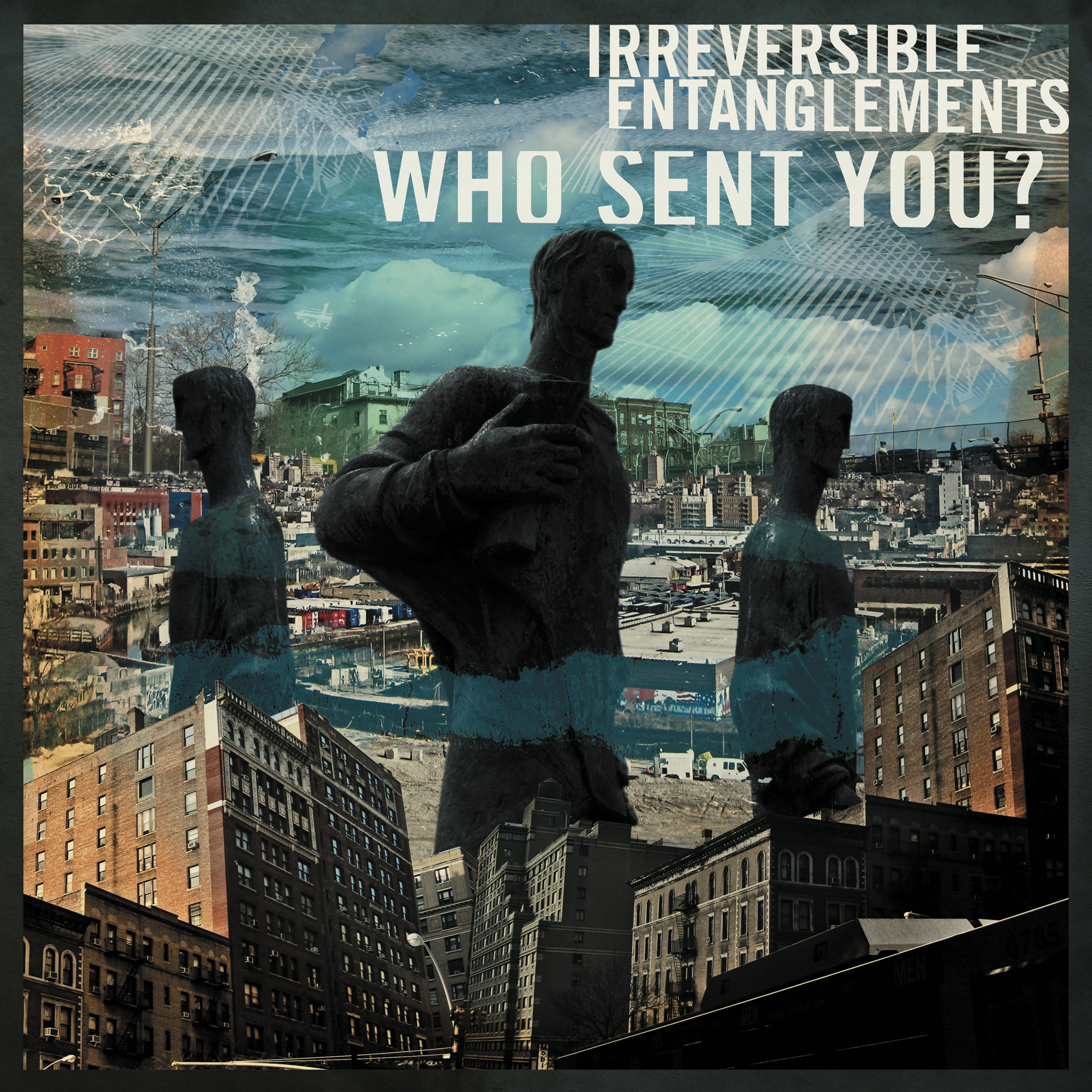 Irreversible Entanglements new album Who Sent You