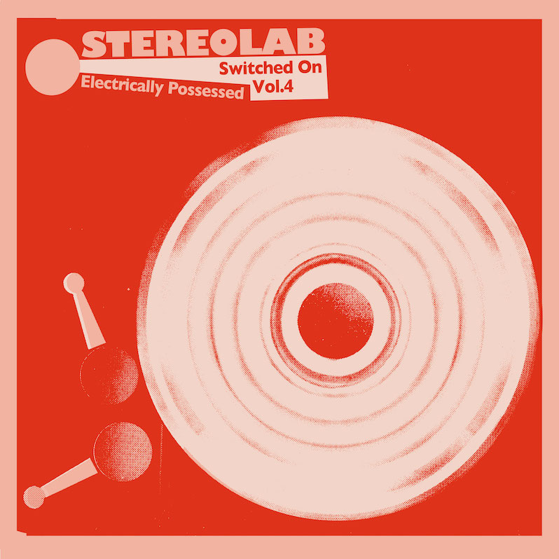 Stereolab announces new compilation, Electrically Possessed – Treble - Treble