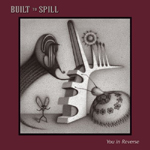 Built To Spill : You in Reverse