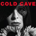 Cold Cave : Cherish the Light Years