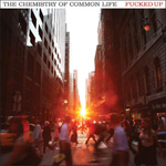 Fucked Up : The Chemistry of Common Life