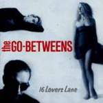 Go-Betweens : 16 Lovers Lane