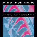 Nine Inch Nails : Pretty Hate Machine