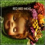 Red Red Meat : Bunny Gets Paid (Deluxe Edition)