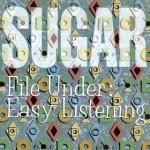 Sugar : File Under: Easy Listening (Remastered)